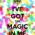 I've got the magic in me